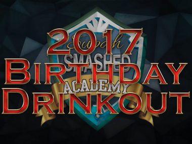 2017 Birthday Drinkout – Supah Smashed Acadmey