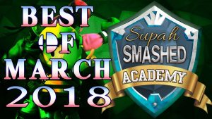 Best of March (2018) | Supah Smashed Academy
